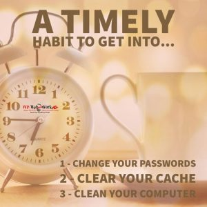 clock with text timely habits to get into - change passwords, clear cache, clean computer systems
